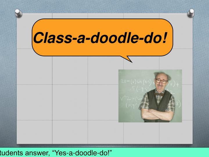 Class-a-doodle-do!
