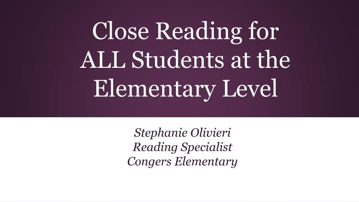 Close reading for all students at the elementary level