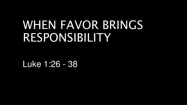 when favor brings responsibility