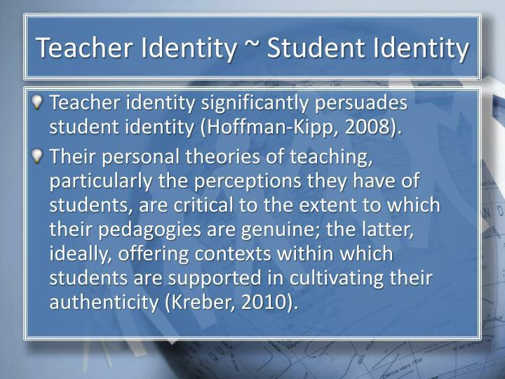 Teacher Identity ~ Student Identity