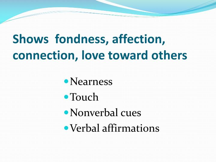 Shows  fondness, affection, connection, love toward others