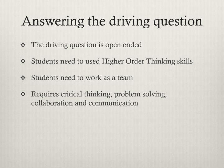 Answering the driving question