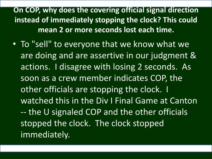 On COP, why does the covering official signal direction instead of immediately stopping the clock? This could mean 2 or more seconds lost each time.