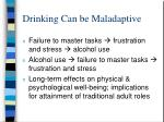 drinking can be maladaptive