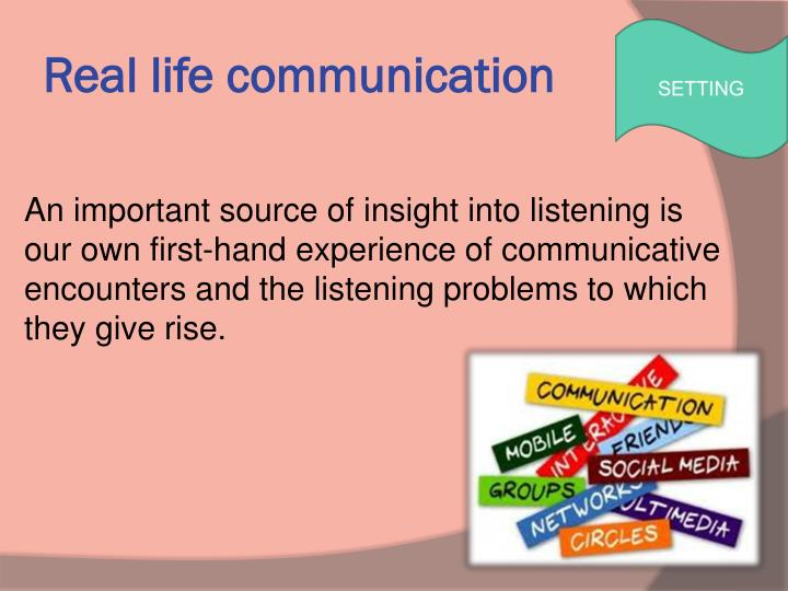 Real life communication