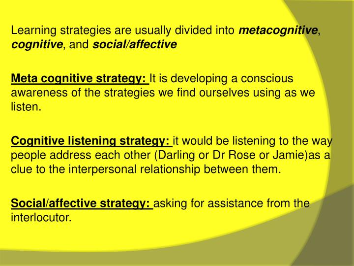 Learning strategies are usually divided into