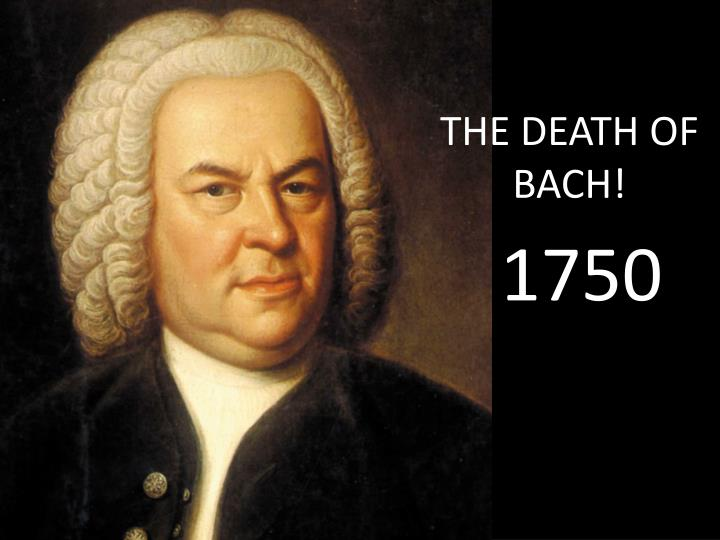 THE DEATH OF BACH!
