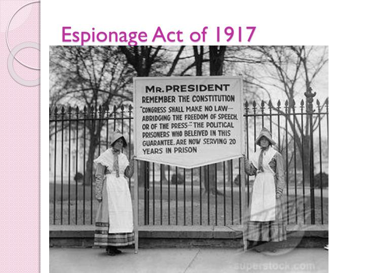 espionage act 1917 In 1917 the united states congress passed the espionage act while involved in world war i this act made it illegal for someone to obtain, distribute, or possess information relating to the national defense of the united states, her dependents, or those under her control or jurisdiction.