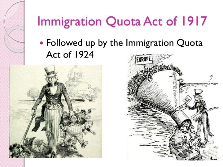 the immigration act of 1917 The chinese immigration act, 1885 (plus amendments: 1887, 1892, 1900, 1903) the chinese immigration act of 1885 was the first piece of canadian legislation to exclude immigrants on the basis of their ethnic origin it imposed a duty of $50 on every chinese person seeking entry into canada.