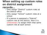 when setting up custom roles on district assignment records