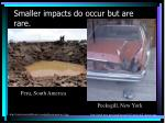smaller impacts do occur but are rare