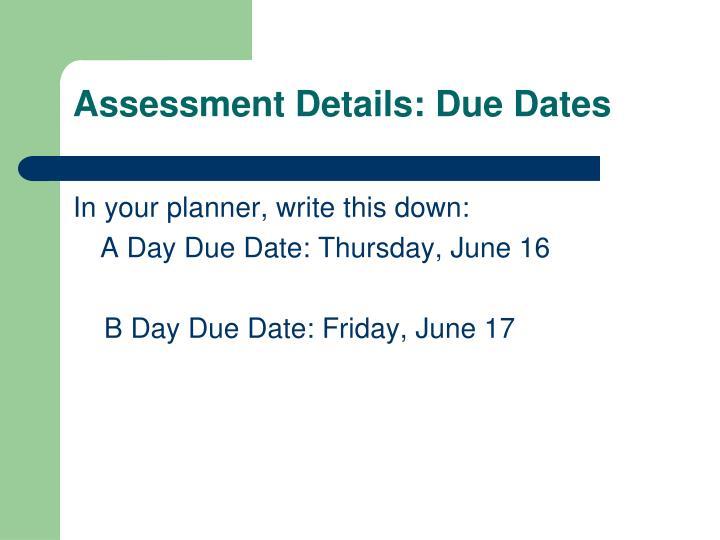 Assessment Details: Due Dates