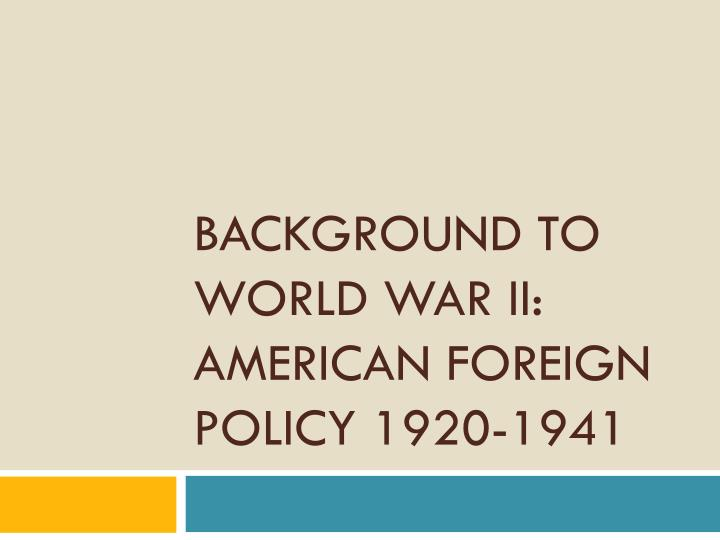 background to world war ii american foreign policy 1920 1941 n.