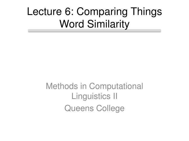 lecture 6 comparing things word similarity n.