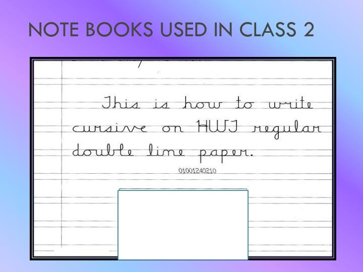 NOTE BOOKS USED IN CLASS 2