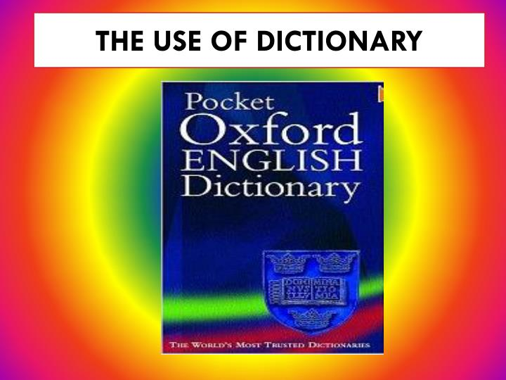 THE USE OF DICTIONARY