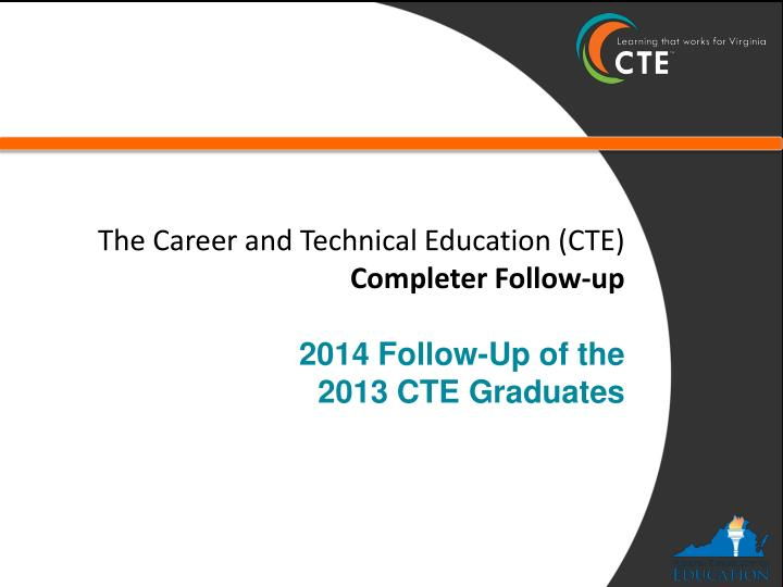 The career and technical education cte completer follow up 2014 follow up of the 2013 cte graduates