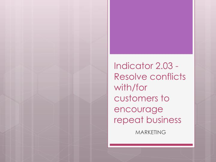 indicator 2 03 resolve conflicts with for customers to encourage repeat business n.