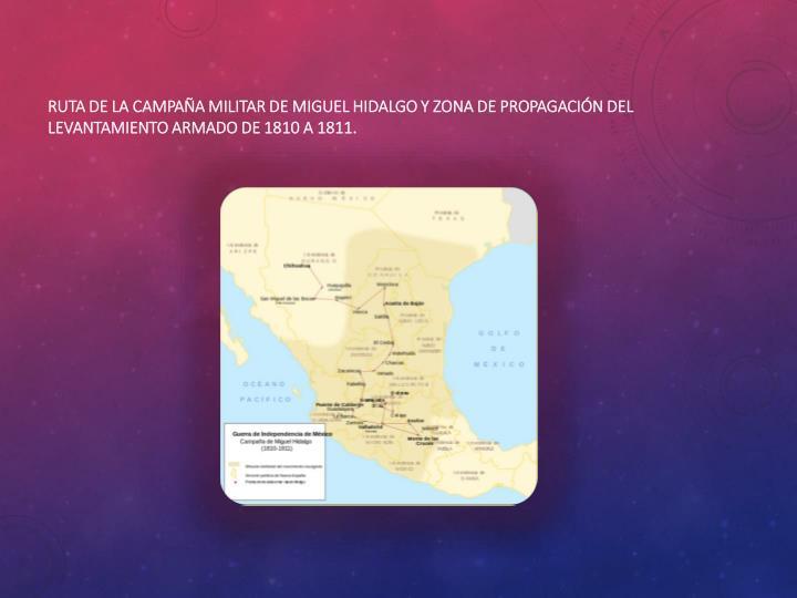 Ruta de la campaña militar deMiguel Hidalgoy zona de propagación del levantamiento armado de 1810 a 1811.