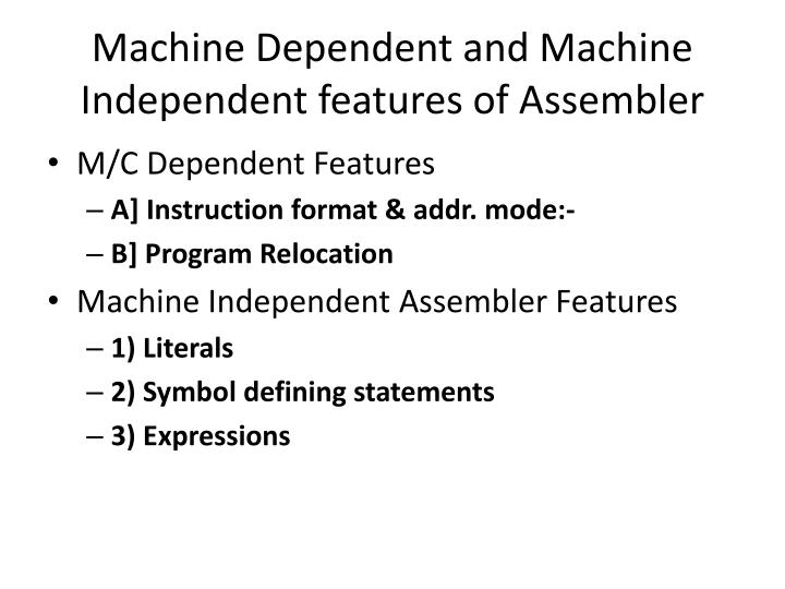 Machine Dependent and Machine Independent features of Assembler