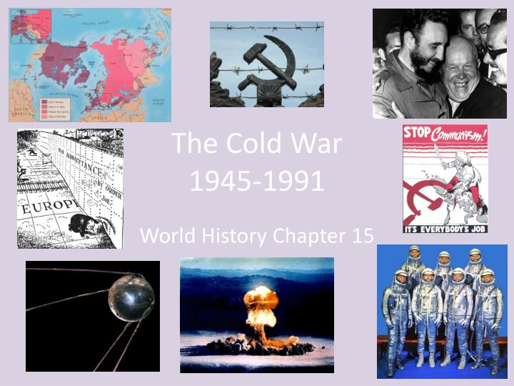 the cold war 1945 1991 1945: the allies agree in this is the first major berlin crisis during the cold war on may 12, 1949, stalin lifts the blockade 1991: the warsaw pact is.