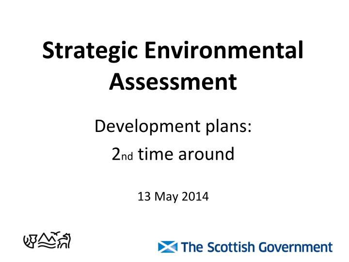 Strategic environmental assessment development plans 2 nd time around 13 may 2014