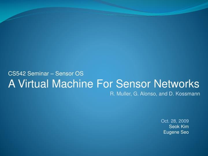 cs542 seminar sensor os a virtual machine for sensor networks n.