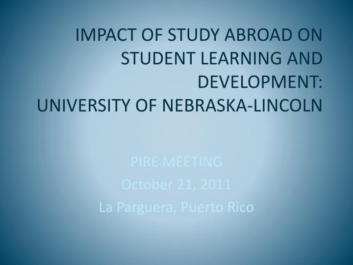 impact of study abroad on student learning and development university of nebraska lincoln n.