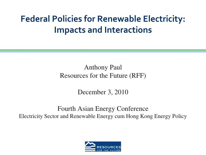 federal policies for renewable electricity impacts and interactions n.