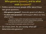 who governs power and to what ends purpose