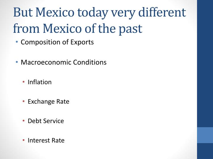 But Mexico today very different from Mexico of the past