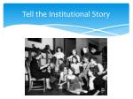tell the institutional story