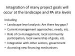 integration of many project goals will occur at the landscape and pa site levels