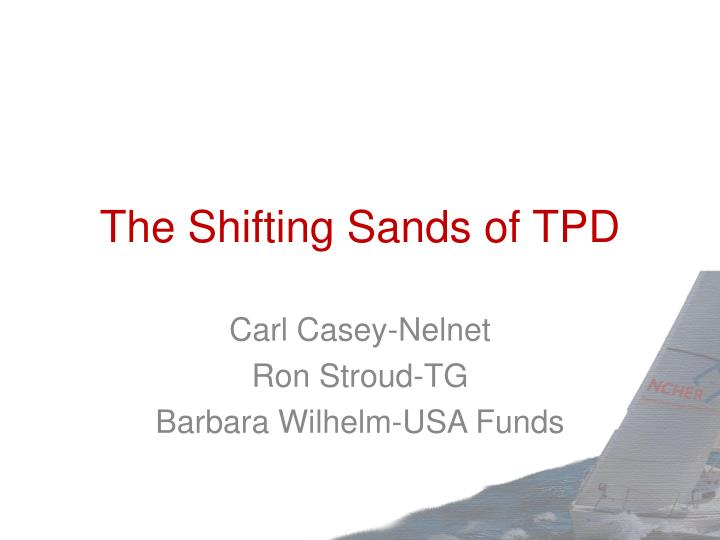 the shifting sands of tpd n.