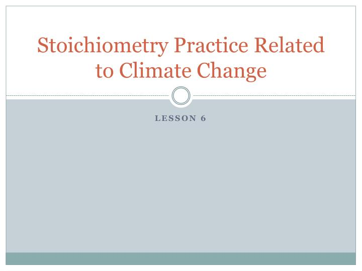 stoichiometry practice related to climate change n.