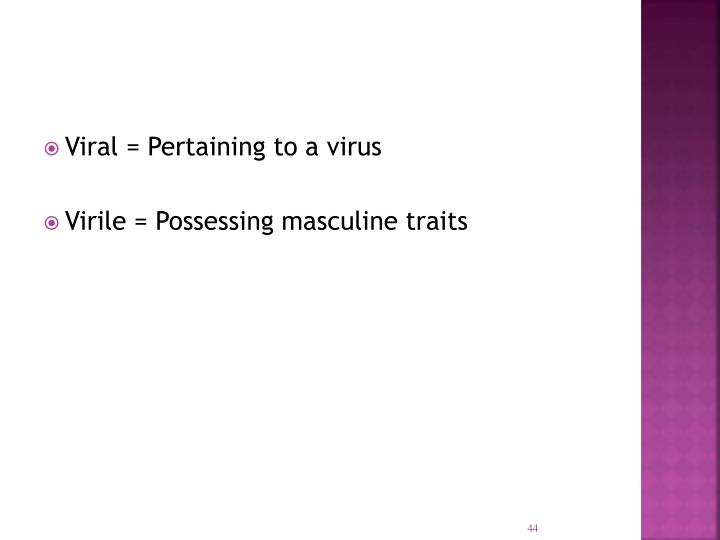 Viral = Pertaining to a virus