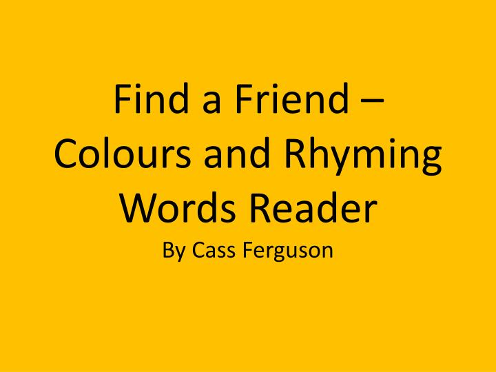 find a friend colours and rhyming words reader by cass ferguson n.