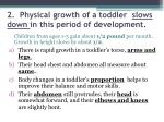 2 physical growth of a toddler slows down in this period of development