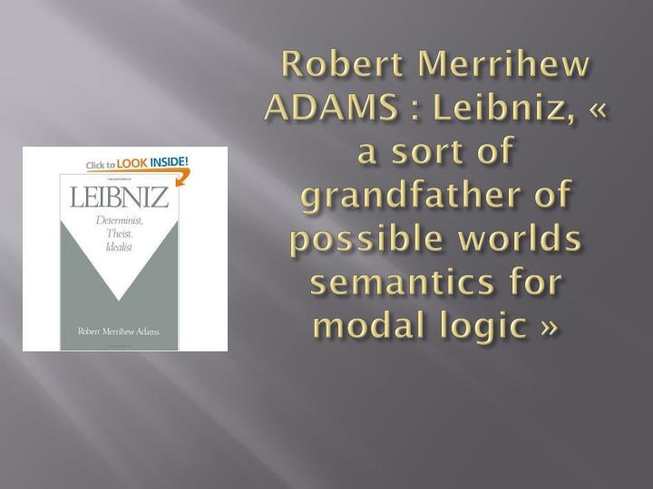 Robert merrihew adams leibniz a sort of grandfather of possible worlds semantics for modal logic
