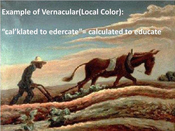 Example of Vernacular(Local Color):