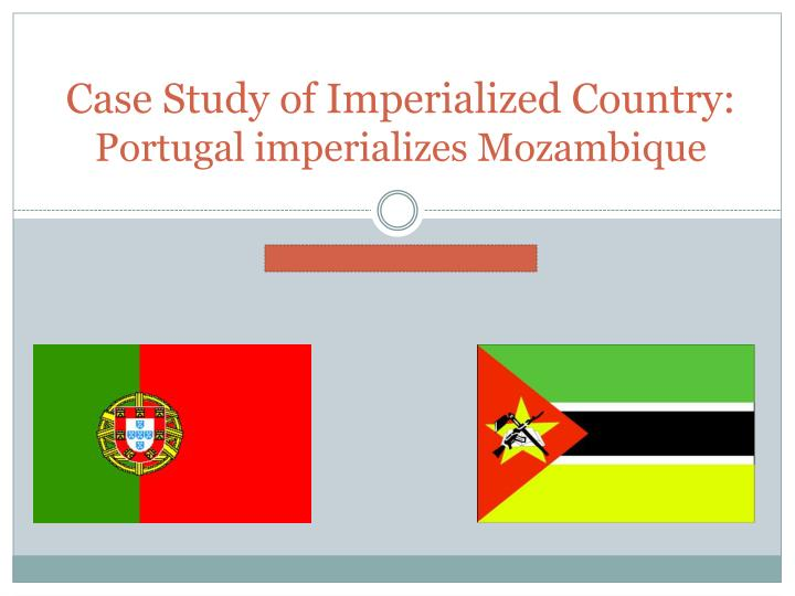 Case study of imperialized country portugal imperializes mozambique
