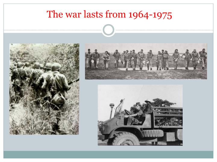 The war lasts from 1964-1975
