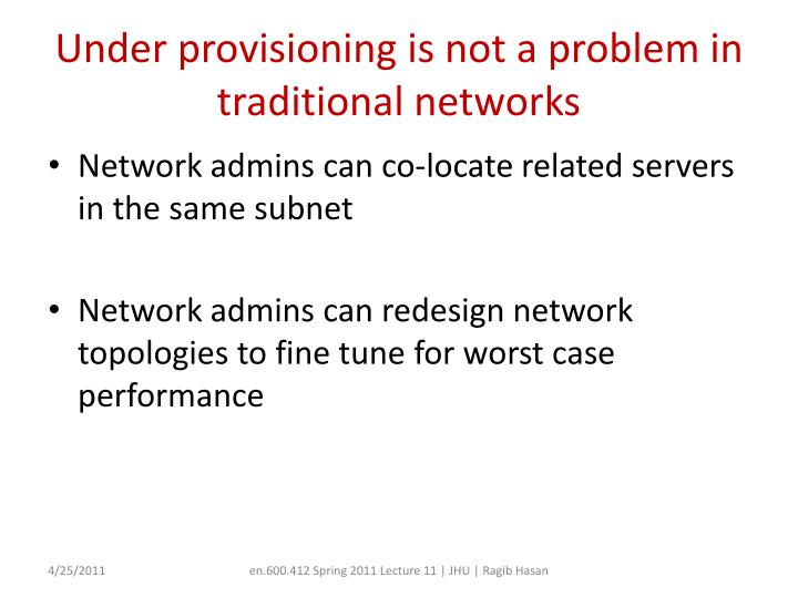 Under provisioning is not a problem in traditional networks