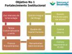 objetivo no 1 fortalecimiento institucional