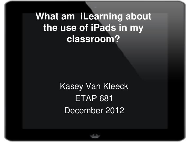 what am ilearning about the use of ipads in my classroom n.