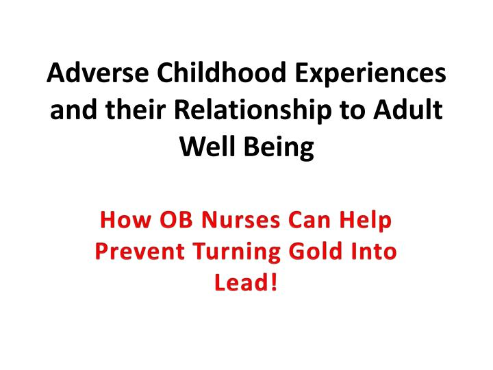 adverse childhood experiences and their relationship to adult well being n.