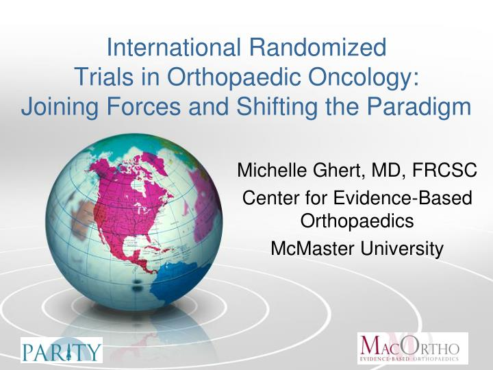 international randomized trials in orthopaedic oncology joining forces and shifting the paradigm n.