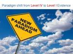 paradigm shift from level iv to level i evidence
