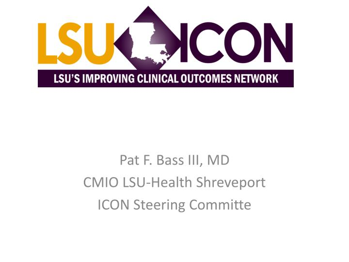 pat f bass iii md cmio lsu health shreveport icon steering committe n.