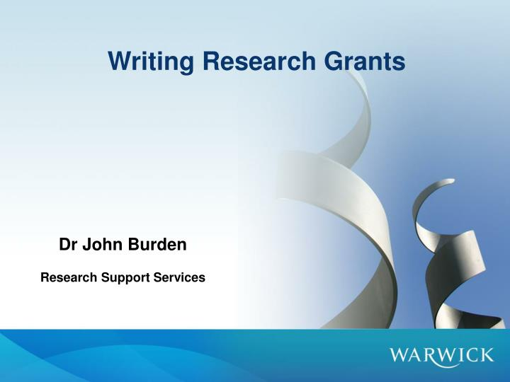 research grant writing How to write a successful grant application david felson,md,mph professor of medicine and epidemiology principal investigator, bu multidisciplinary clinical research center grant.